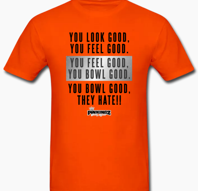 9f834492 Look Good Feel Good They Hate - Pinkingz Bowling T-Shirt - Orange /  Pinkingz Bowling T-Shirts - Funny Bowling Shirts