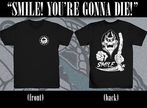 """Image of SHIRT """"Smile! You're Gonna Die!"""" (REAPER)"""