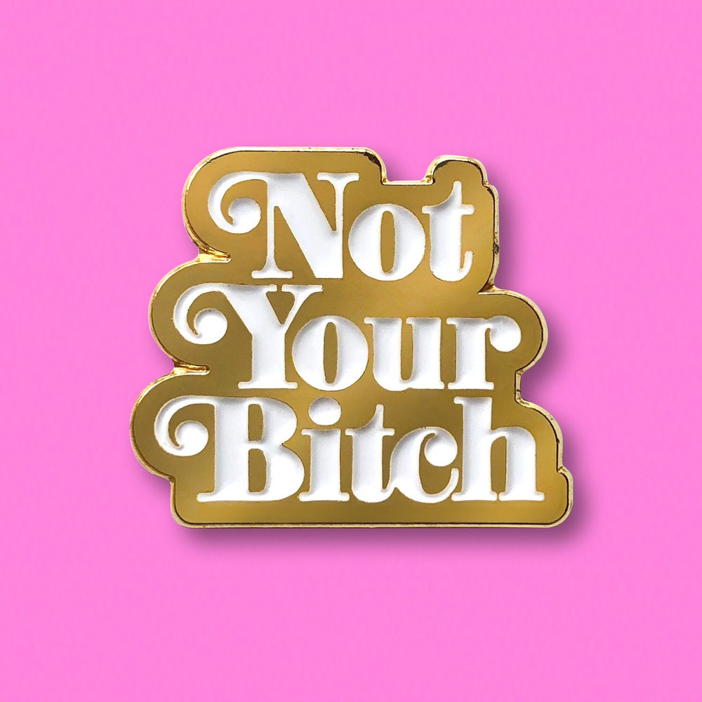 "Image of ""NOT YOUR BITCH"" ENAMEL PIN."