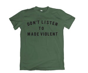 Image of DON'T LISTEN TO MADE VIOLENT TEE