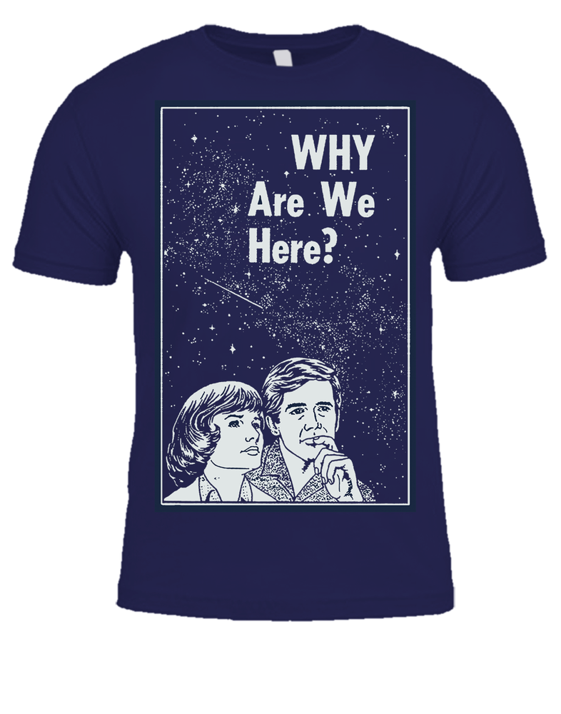 Image of Why are we here? T-Shirt