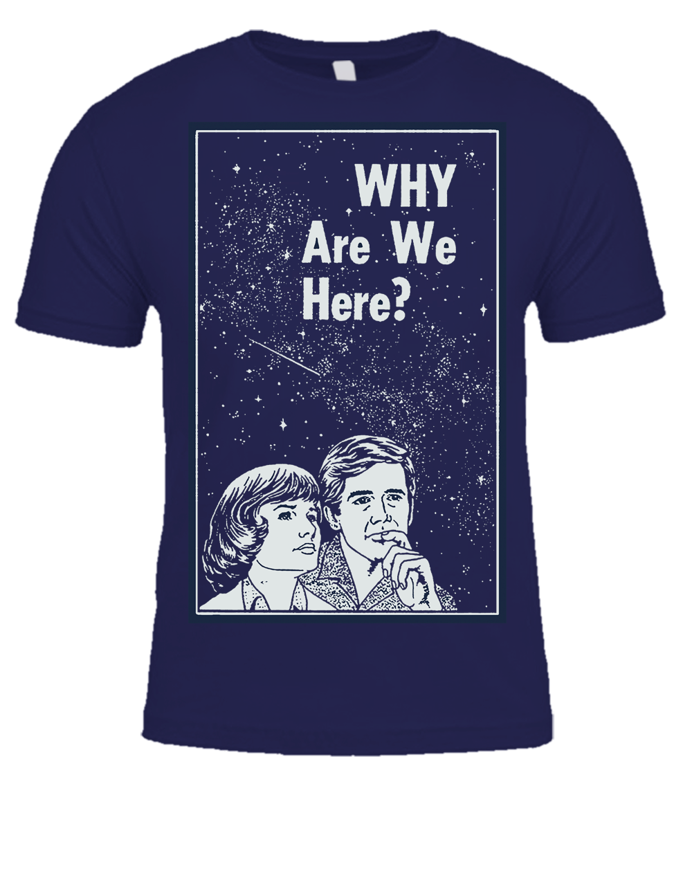 Why are we here? T-Shirt