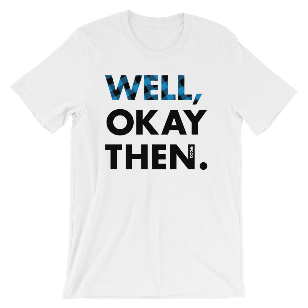 Image of WELL, OKAY THEN T-SHIRT