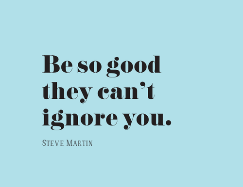 Image of Be So Good they can't Ignore You