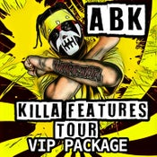 Image of ABK - KILLA FEATURES TOUR - VIP PACKAGE