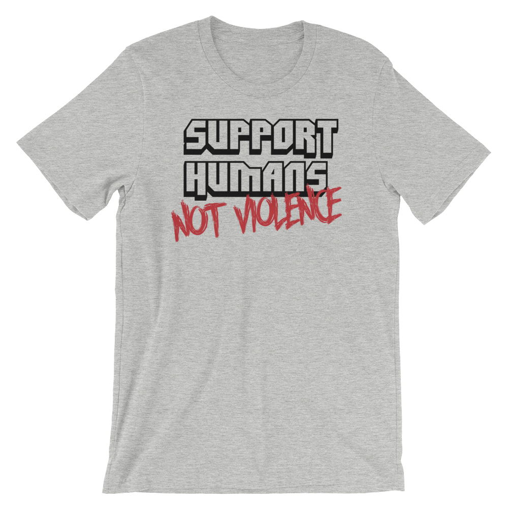Image of SUPPORT HUMANS NOT VIOLENCE / GREY