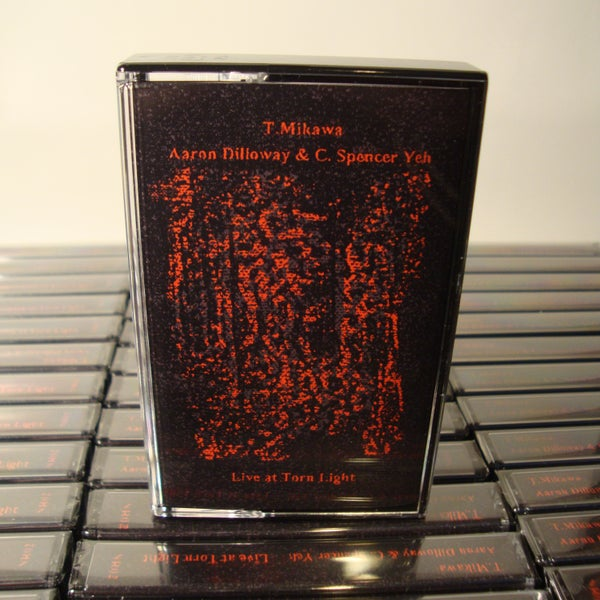 Image of T. Mikawa/Aaron Dilloway & C. Spencer Yeh- Live at Torn Light split cassette