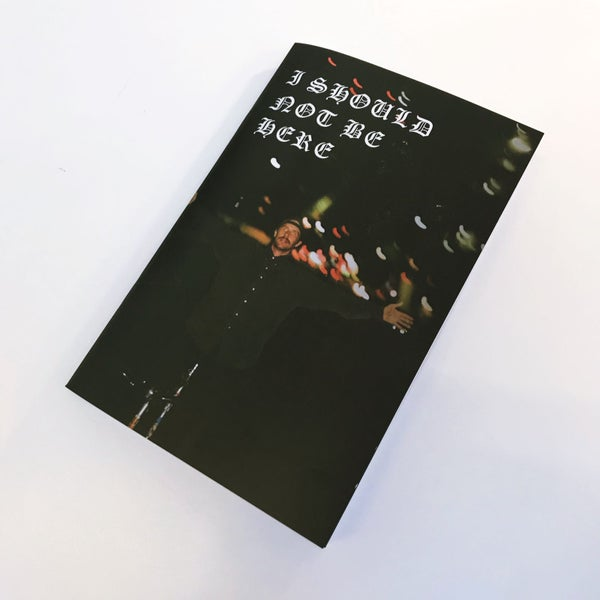 Image of I SHOULD NOT BE HERE SECOND PHOTO ZINE