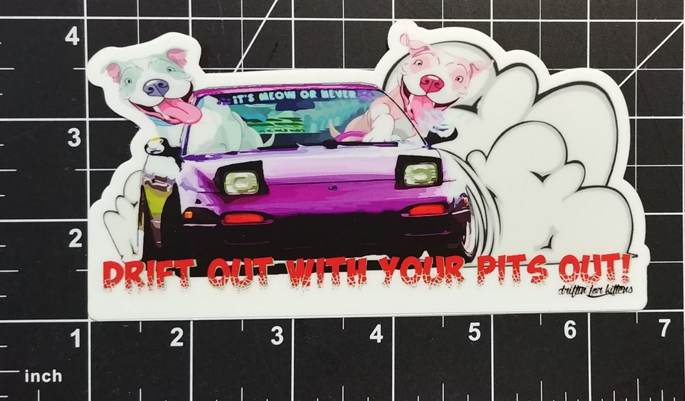 Image of Drift Out With Your Pits Out Sticker