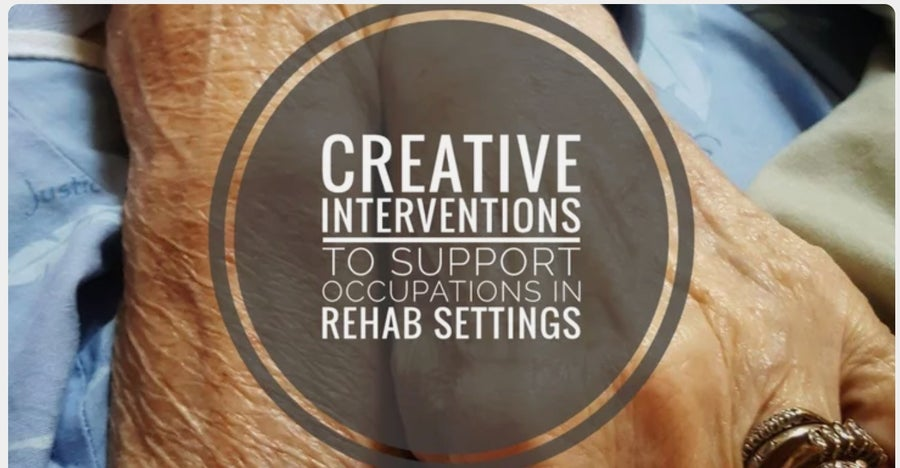 Image of Creative Interventions To Support Occupations in Rehab Settings