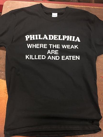 Image of Philadelphia - where the weak are killed and eaten - t-shirt