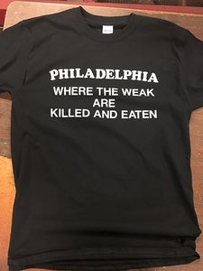 Image of Philadelphia - where the weak are killed and eaten - t-shirt