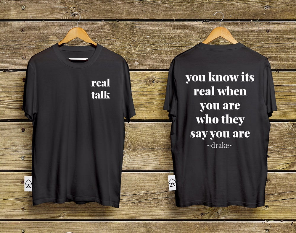 Image of real talk - you are who they say you are t-shirt