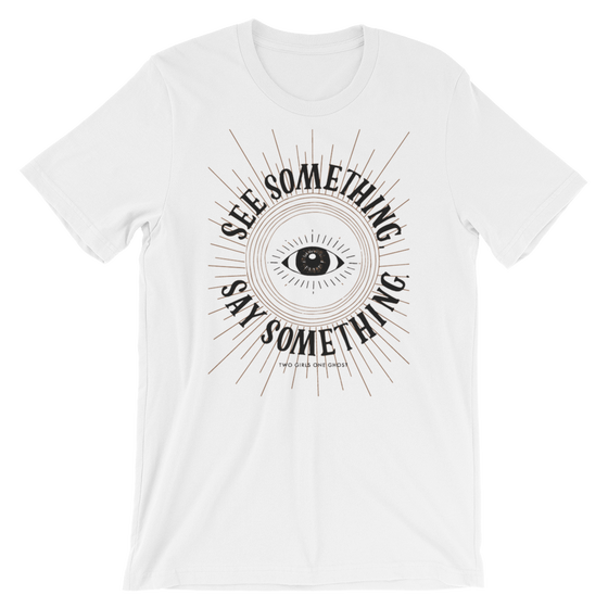 Image of SEE SOMETHING, SAY SOMETHING - UNISEX TEE