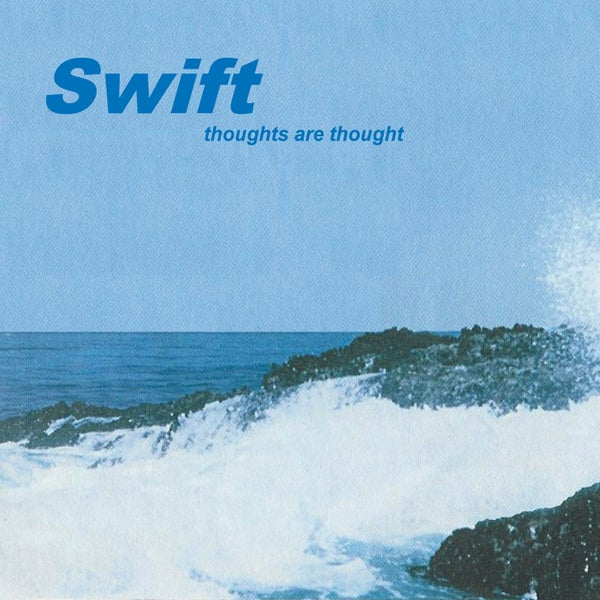 Image of SWIFT - Thoughts Are Thoughts