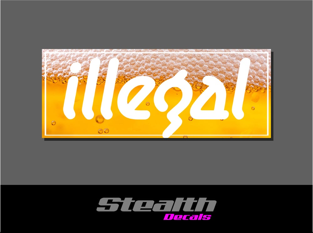 Image of ILLEGAL Beer Slap Sticker