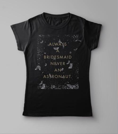 "Image of Dessa ""Always A Bridesmaid Never An Astronaut"" T-Shirt"