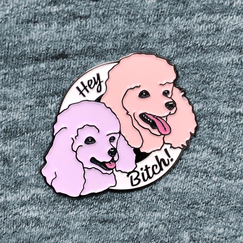 Image of Pin - Hey Bitch!