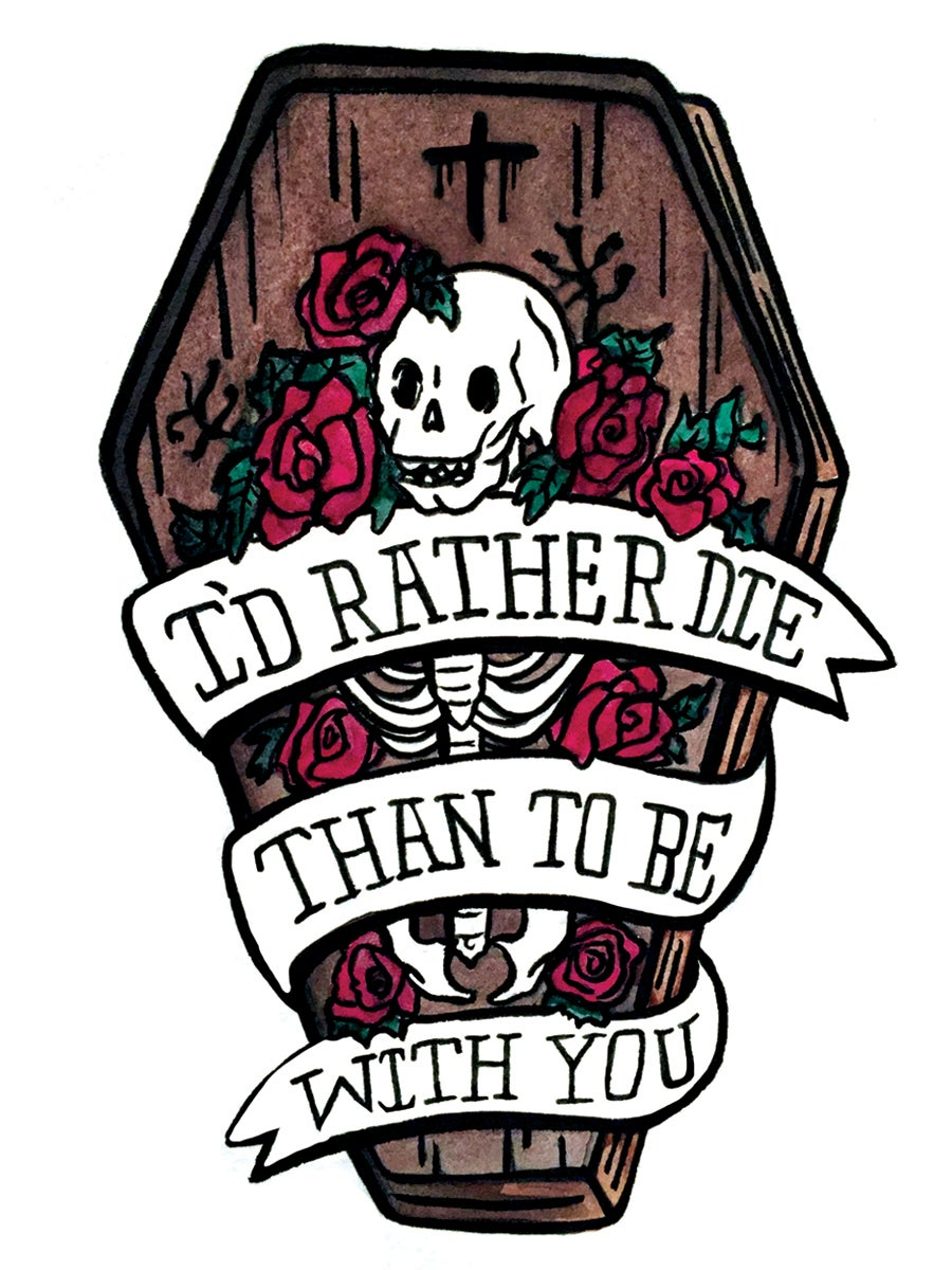 "Image of Coffin: ""I'd Rather Die Than To Be With You"""