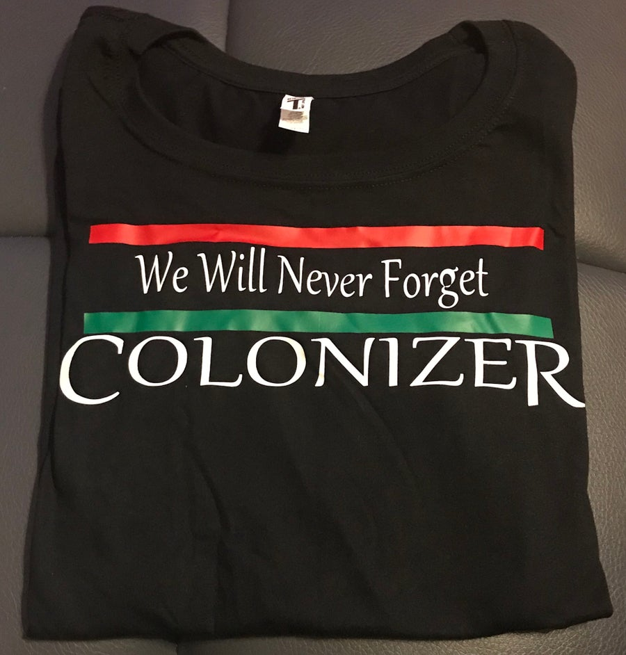 Image of WE WILL NEVER FORGET COLONIZER WOMEN'S
