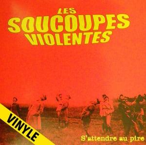 """Image of LES SOUCOUPES VIOLENTES """"S'attendre au Pire"""" LP (2009)"""