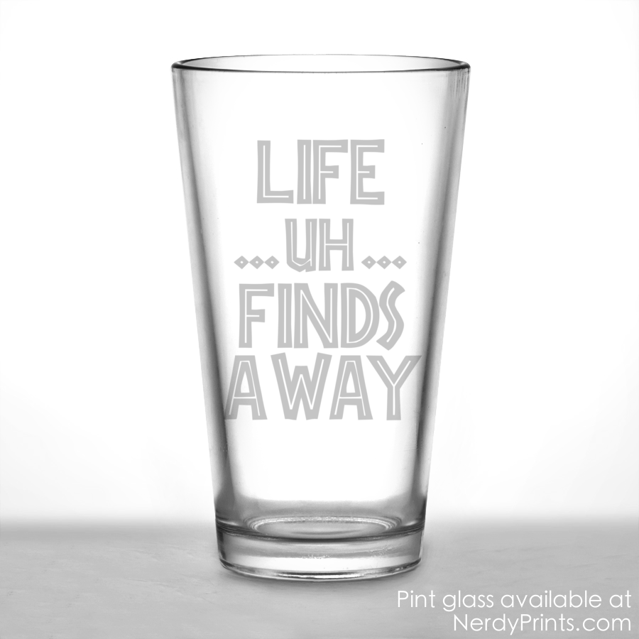 Image of Life... Uh... Finds a Way Etched Pint Glass