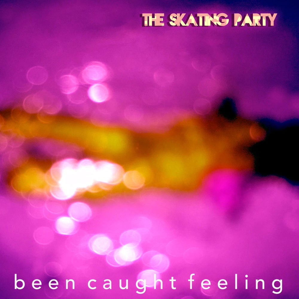 Image of the Skating Party - Been Caught Feeling