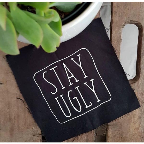 "Image of ""STAY UGLY"" | Patch | DIY | selflove | bodypositiv | feminist | punkerlife | ftw |"