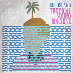 Image of Mr. Island - Tropical Sound Machine