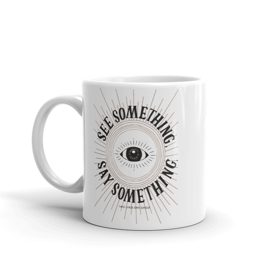 Image of SEE SOMETHING, SAY SOMETHING - MUG