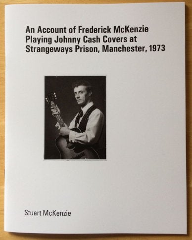 Image of An Account of Frederick McKenzie Playing Johnny Cash Covers at Strangeways Prison, Manchester, 1973