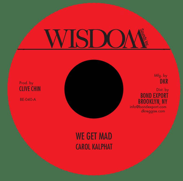 "Image of Carol Kalphat - We Get Mad 7"" (Wisdom Sounds Inc.)"