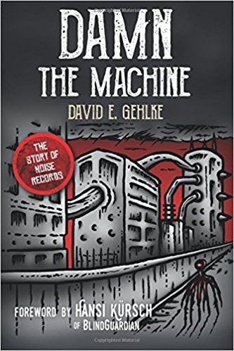 Image of DAVID E. GEHLKE - Damn the Machine : The Story of Noise Records