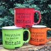 Everything Is Better In Montana Mug