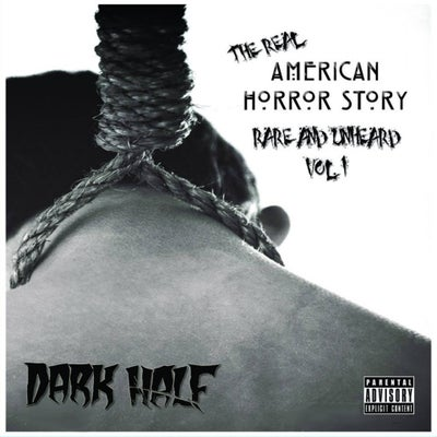 Image of DARK HALF:  THE REAL AMERICAN HORROR STORY   RARE & UNHEARD  VOL. 1