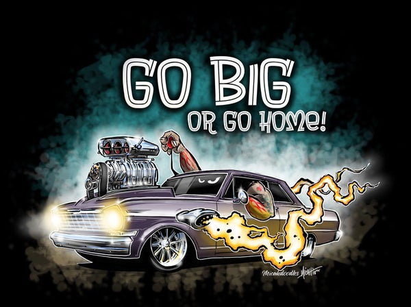 Image of Go Big or Go Home!
