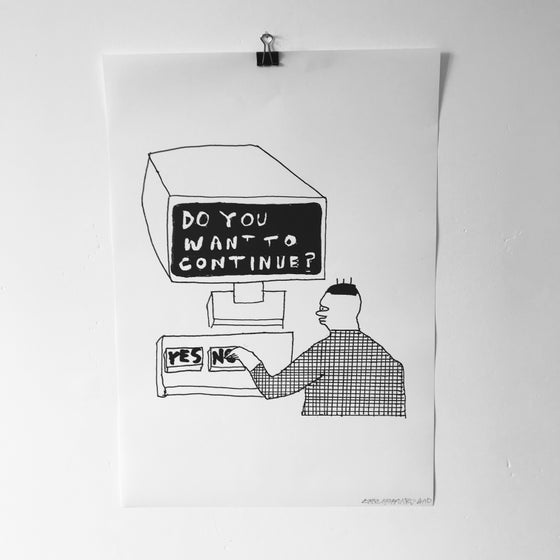 Image of 'Continue?' A3 print
