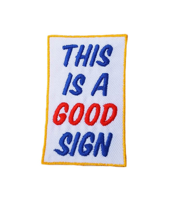 Image of This Is A Good Sign Sign Patch