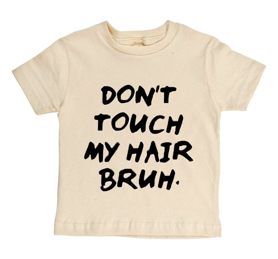 Image of Don't Touch My Hair Bruh (Organic Tee) - Kids - Natural