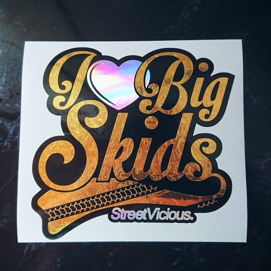 Image of Street Vicious 'I Love Big Skids'