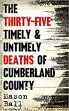 The Thirty Five Timely & Untimely Deaths of Cumberland County