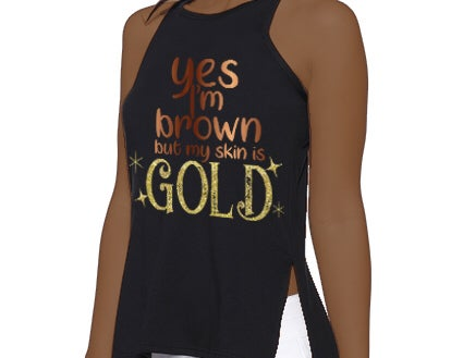 "Image of ""Yes I'm Brown But My Skin is GOLD"" (black) Split Tank"