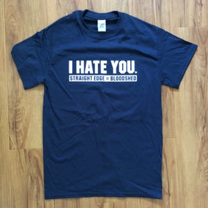 Image of I HATE YOU. sXe=Bloodshed shirt *Assorted Colors*
