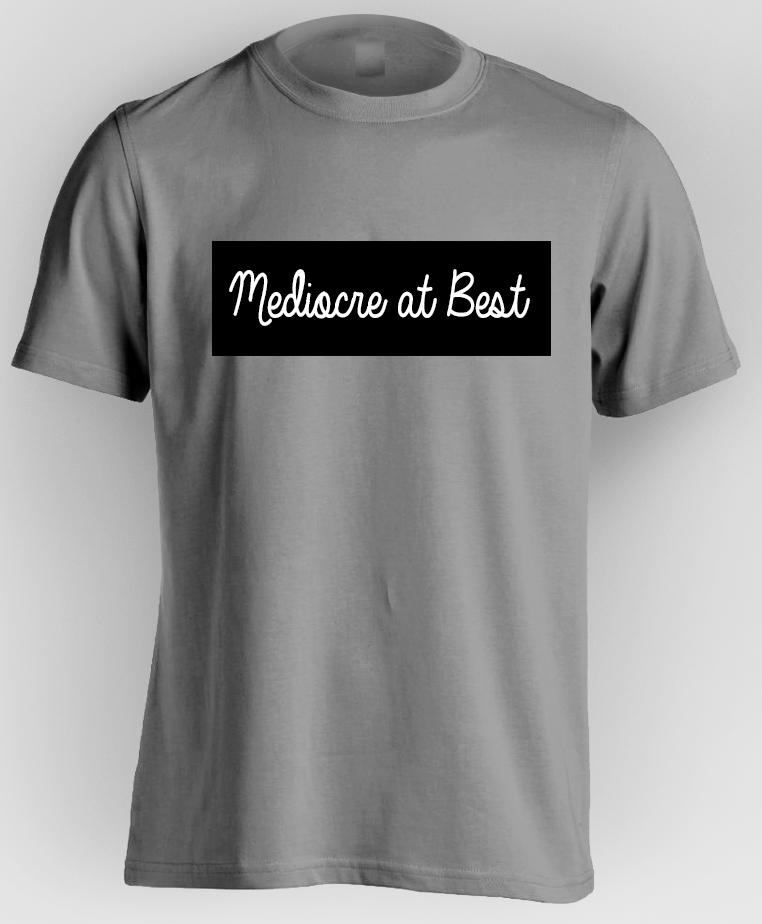 Image of Mediocre at Best T-Shirt
