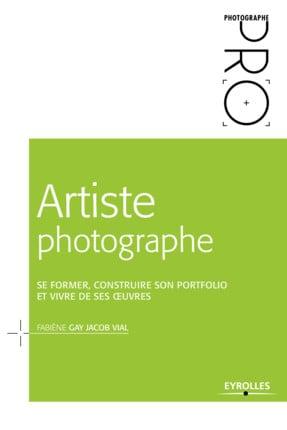Image of Artiste photographe Se former, construire son portofolio et vivre de ses oeuvres.