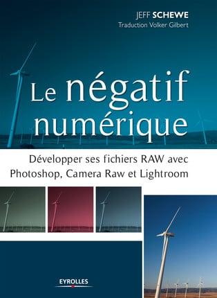 Image of Le négatif numérique Développer ses fichiers RAW avec Photoshop, Camera RAW et Lightroom.