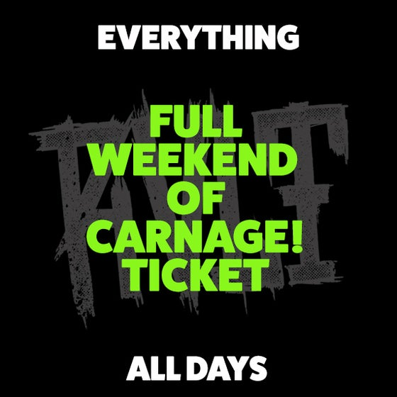Image of CARNAGE TICKET (ALL DAYS - EVERYTHING)
