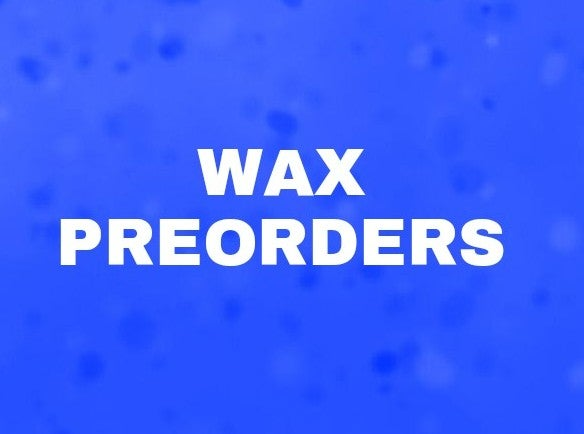 Image of Wax Preorders