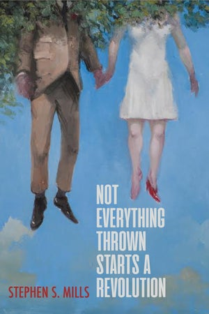 Image of Not Everything Thrown Starts a Revolution by Stephen S. Mills
