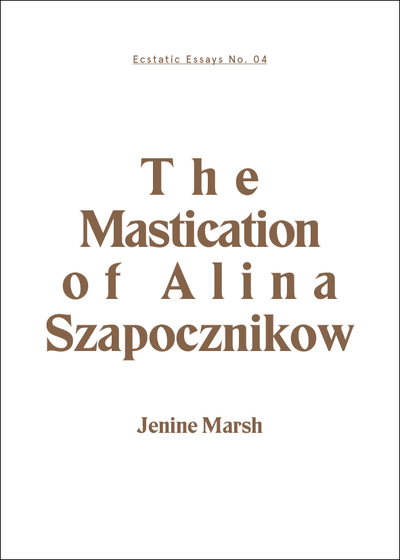 Image of The Mastication of Alina Szapocznikow: Jenine Marsh